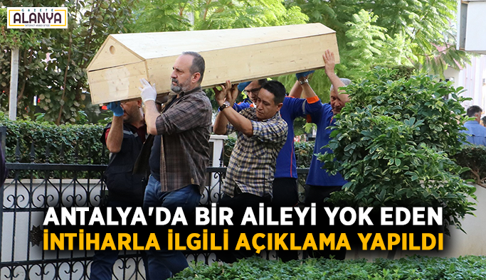 Antalya'da bir aileyi yok eden intiharla ilgili açıklama yapıldı
