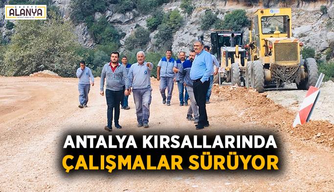 Antalya kırsallarında çalışmalar sürüyor