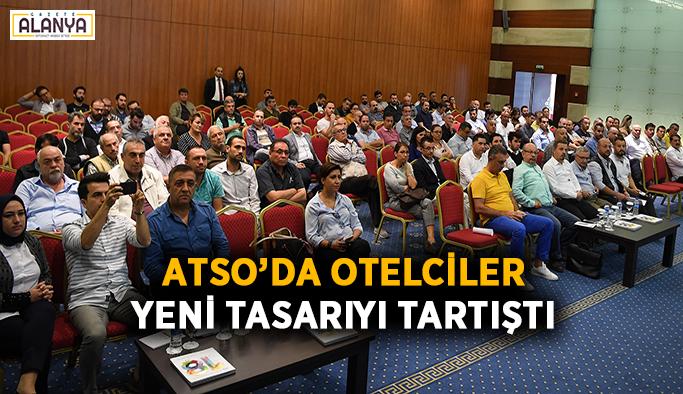 ATSO'da otelciler yeni tasarıyı tartıştı