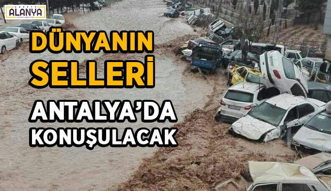 Dünyanın selleri Antalya'da konuşulacak