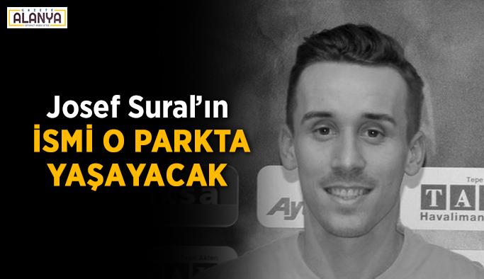 Josef Sural'ın ismi o parkta yaşayacak