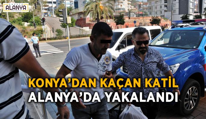 Konya'dan kaçan katil Alanya'da yakalandı