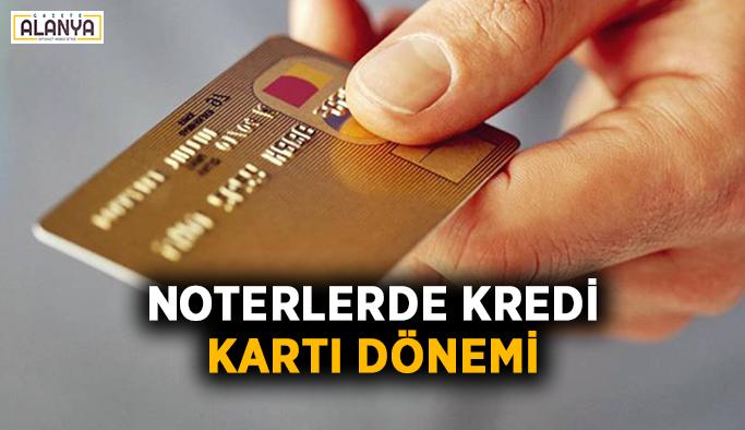 Noterlerde kredi kartı dönemi