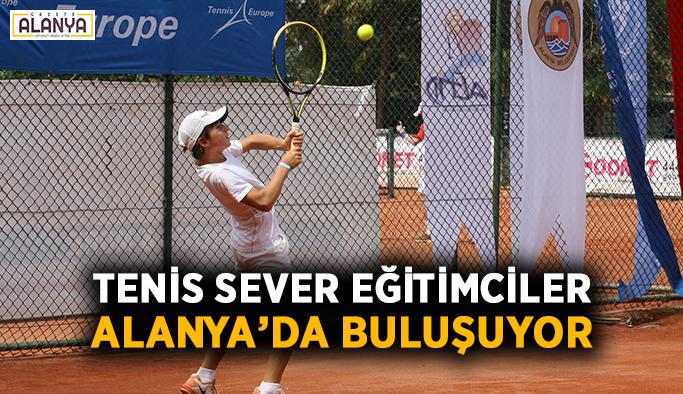 Tenis sever eğitimciler Alanya'da buluşuyor