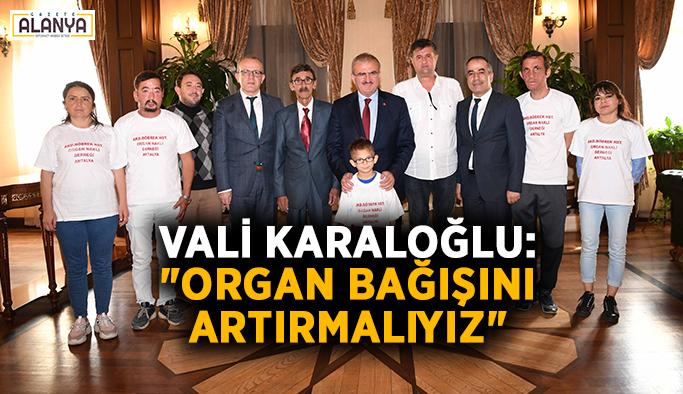"""Vali Karaloğlu: """"Organ bağışını artırmalıyız"""""""