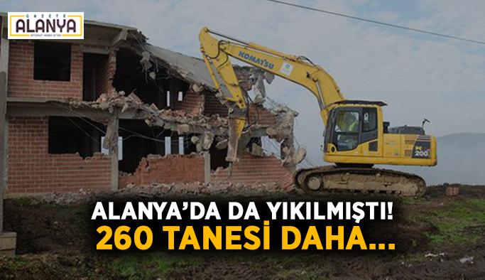 Alanya'da da yıkılmıştı! 260 tanesi daha...
