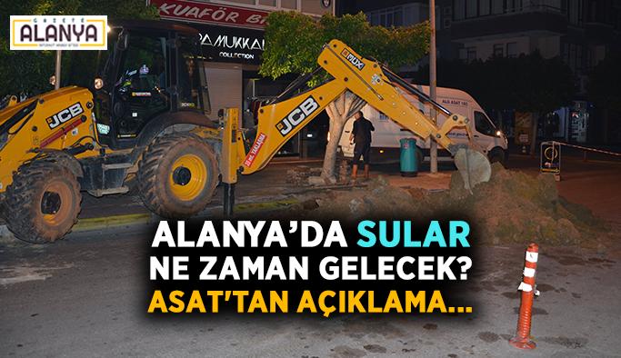 Alanya'da sular ne zaman gelecek? ASAT'tan açıklama...