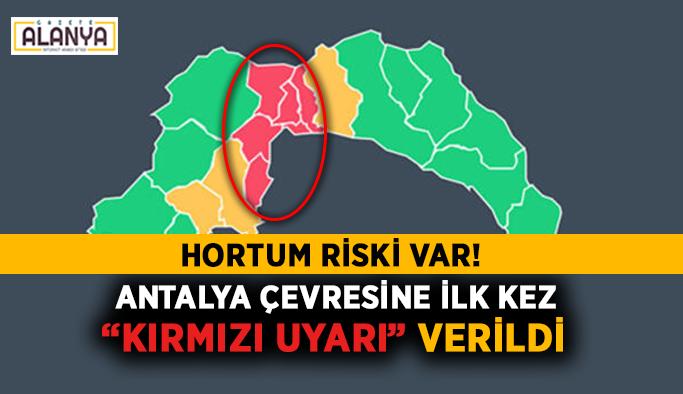 """Alanyalılar DİKKAT! Antalya çevresine ilk kez """"kırmızı uyarı"""" verildi"""