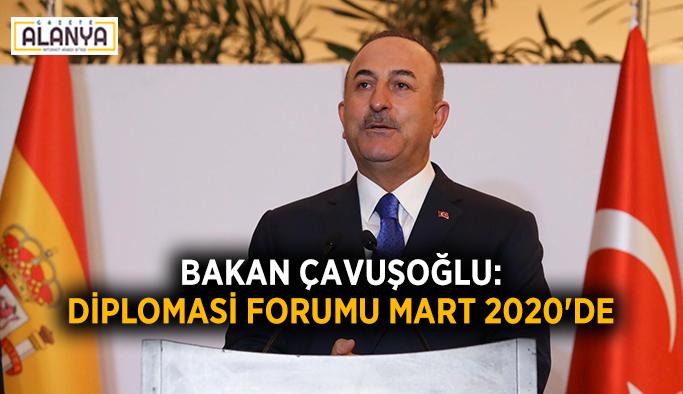 """Bakan Çavuşoğlu: """"Diplomasi Forumu Mart 2020'de"""""""
