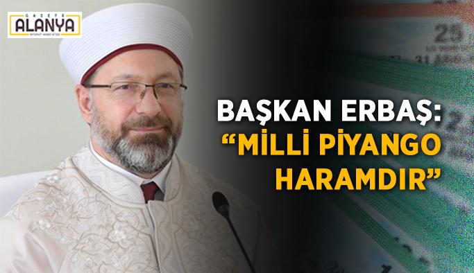 """Başkan Erbaş: """"Milli Piyango Haramdır"""""""