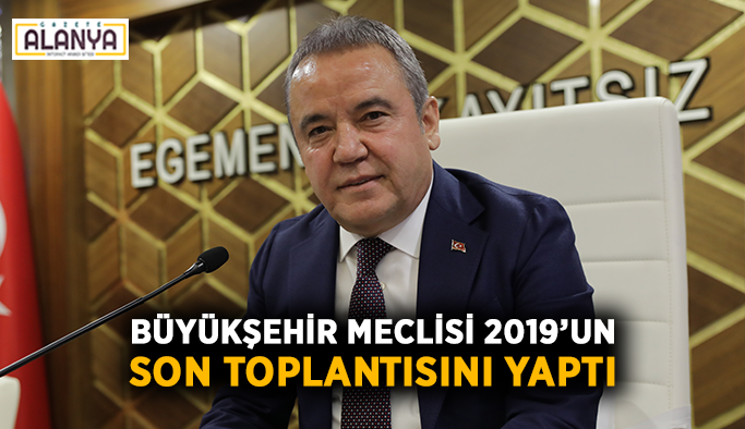 Büyükşehir Meclisi 2019'un son toplantısını yaptı
