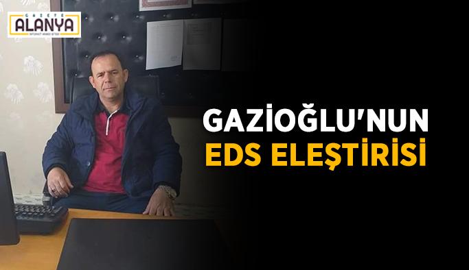 Gazioğlu'nun EDS eleştirisi