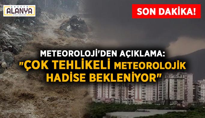 """Son dakika! Meteoroloji'den açıklama: """"Çok tehlikeli meteorolojik hadise bekleniyor"""""""