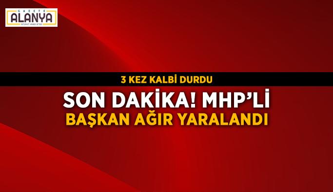 Son dakika! MHP'li Başkan ağır yaralandı