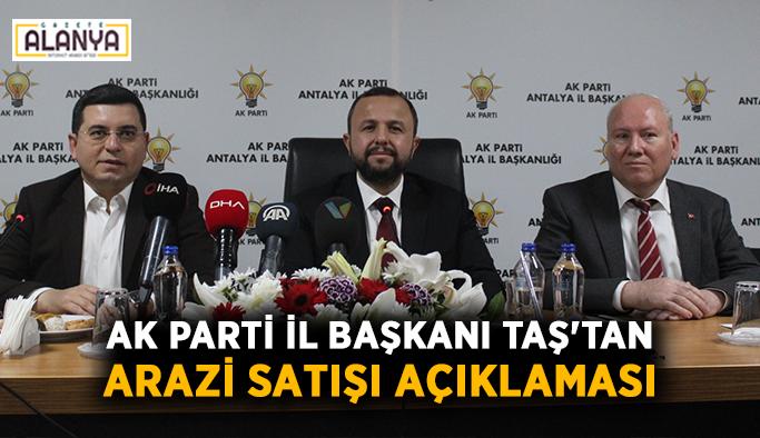AK Parti İl Başkanı Taş'tan arazi satışı açıklaması