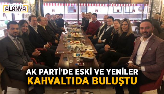 AK Parti'de eski ve yeniler kahvaltıda buluştu