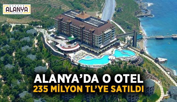 Alanya'da o otel 235 Milyon TL'ye satıldı