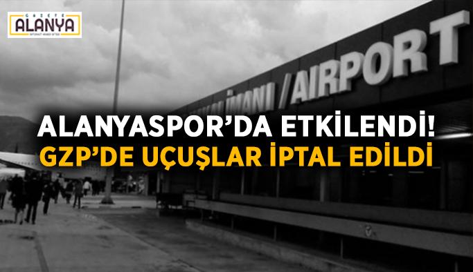 Alanyaspor'da etkilendi! GZP'de uçuşlar iptal edildi
