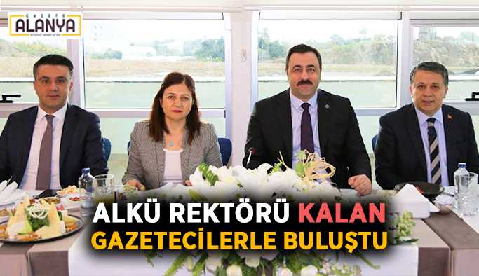 ALKÜ Rektörü Kalan gazetecilerle buluştu