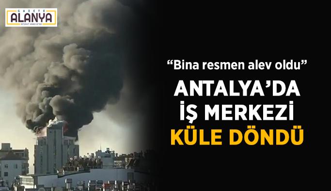 Antalya'da iş merkezi küle döndü