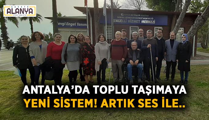 Antalya'da toplu taşımaya yeni sistem! Artık ses ile..