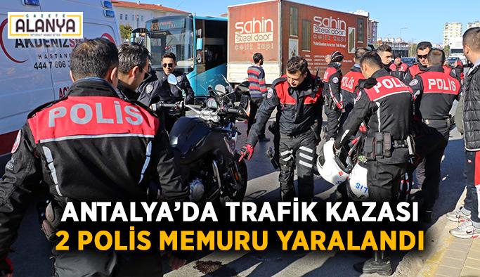 Antalya'da trafik kazası: 2 polis memuru yaralandı