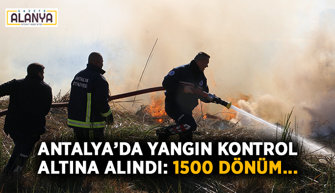 Antalya'da yangın kontrol altına alındı: 1500 dönüm...