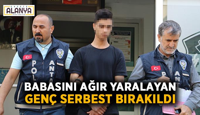 Babasını ağır yaralayan genç serbest bırakıldı