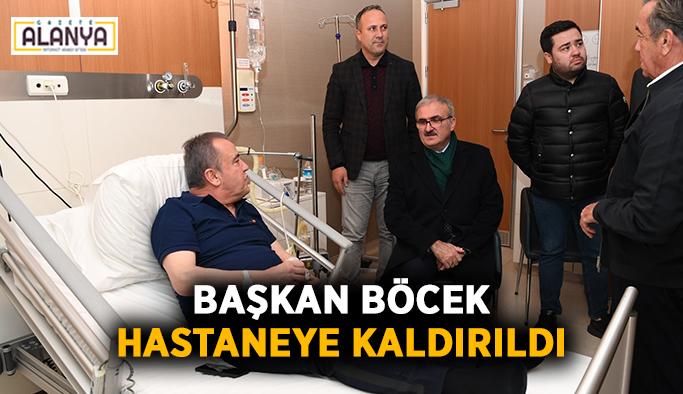 Başkan Böcek hastaneye kaldırıldı