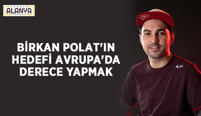 Birkan Polat'ın hedefi Avrupa'da derece yapmak