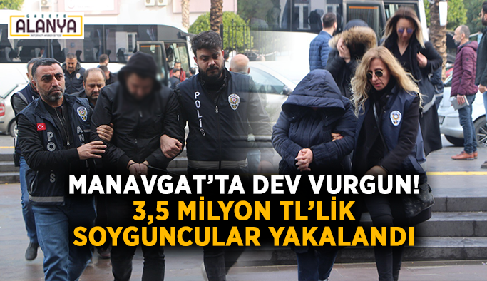 Manavgat'ta 3,5 milyon TL'lik vurgun yapan soyguncular yakalandı