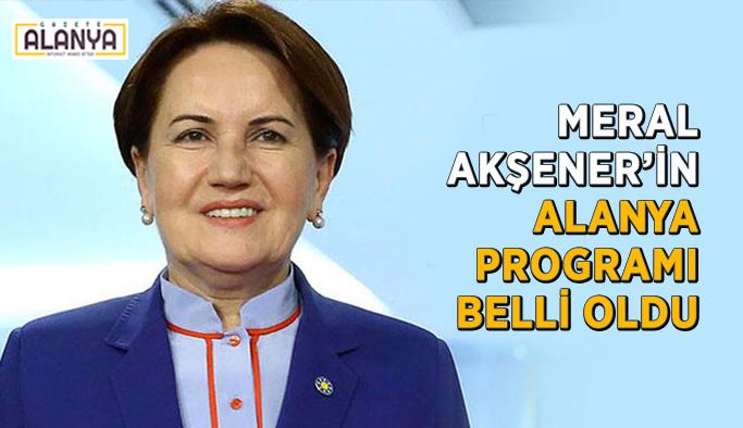 Meral Akşener'in Alanya programı belli oldu