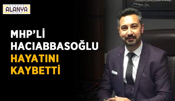 MHP'li Hacıabbasoğlu hayatını kaybetti