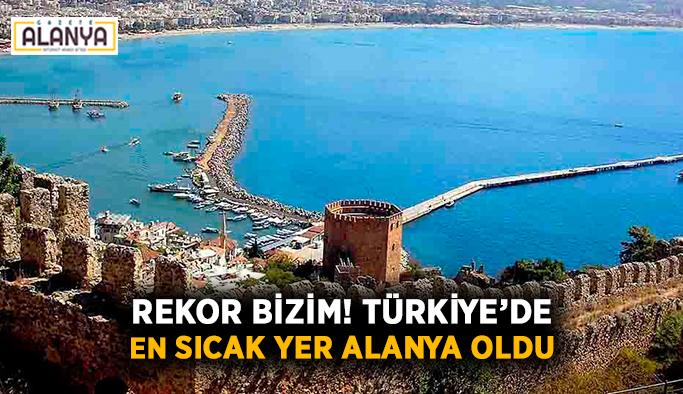 Rekor bizim! Türkiye'de en sıcak yer Alanya oldu