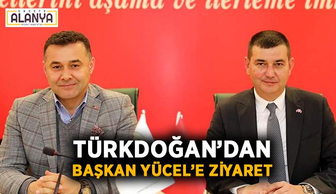Türkdoğan'dan Başkan Yücel'e ziyaret