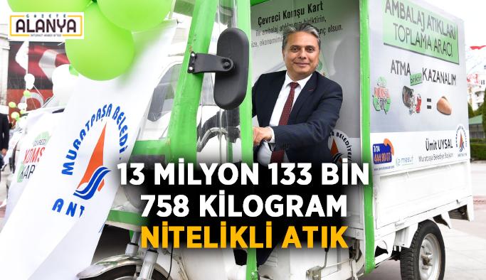 13 milyon 133 bin 758 kilogram nitelikli atık