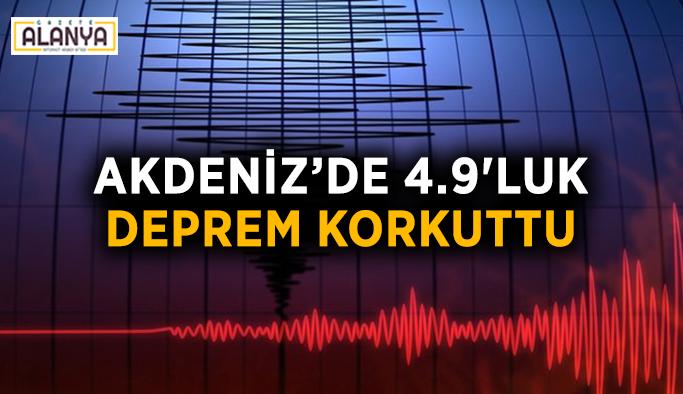 Akdeniz'de 4.9'luk deprem korkuttu