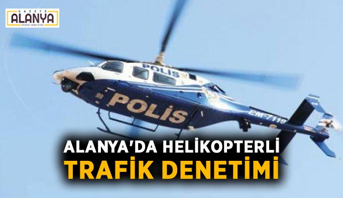 Alanya'da helikopterli trafik denetimi