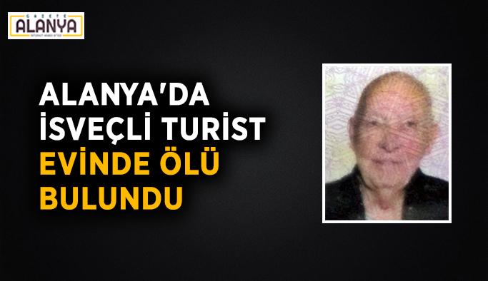 Alanya'da İsveçli turist evinde ölü bulundu