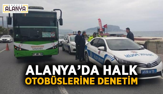 Alanya'da halk otobüslerine denetim