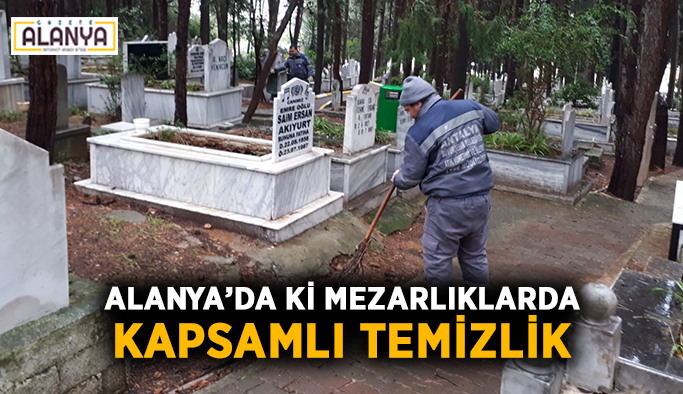 Alanya'da ki mezarlıklarda kapsamlı temizlik