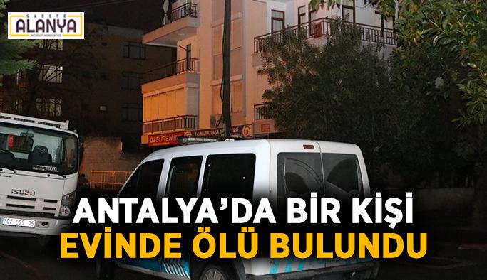 Antalya'da bir kişi evinde ölü bulundu