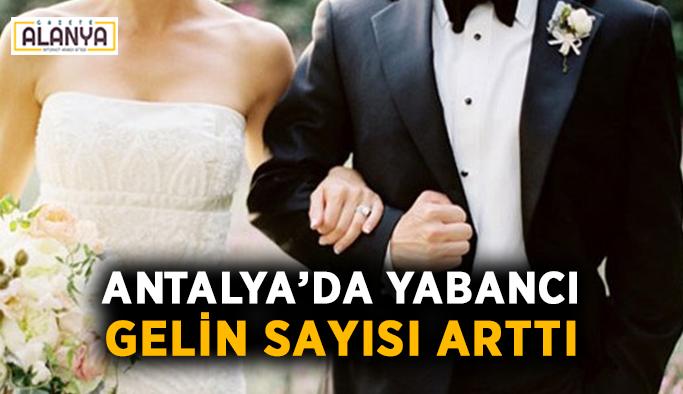 Antalya'da yabancı gelin sayısı arttı