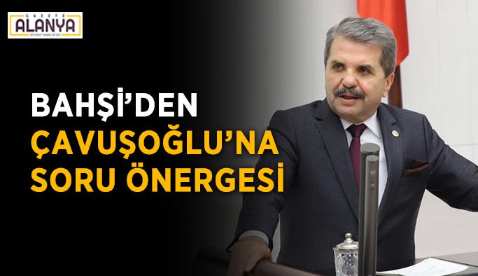 Bahşi'den Çavuşoğlu'na soru önergesi