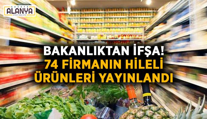 Bakanlıktan ifşa! 74 firmanın hileli ürünleri yayınlandı