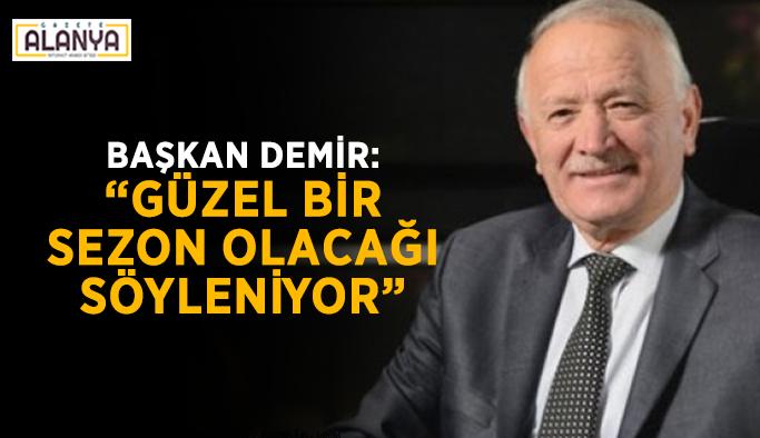 """Başkan Demir: """"Güzel bir sezon olacağı söyleniyor"""""""