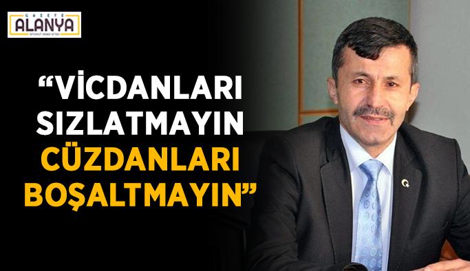 """Başkan Özdemir'den tepki: """"Vicdanları sızlatmayın, cüzdanları boşaltmayın"""""""