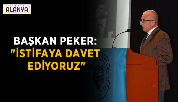 """Başkan Peker: """"İstifaya davet ediyoruz"""""""