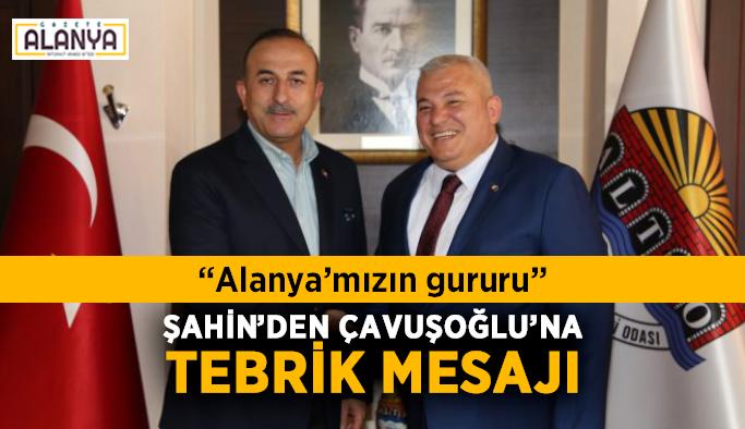 """Başkan Şahin'den Bakan Çavuşoğlu'na tebrik mesajı: """"Alanya'mızın gururu"""""""