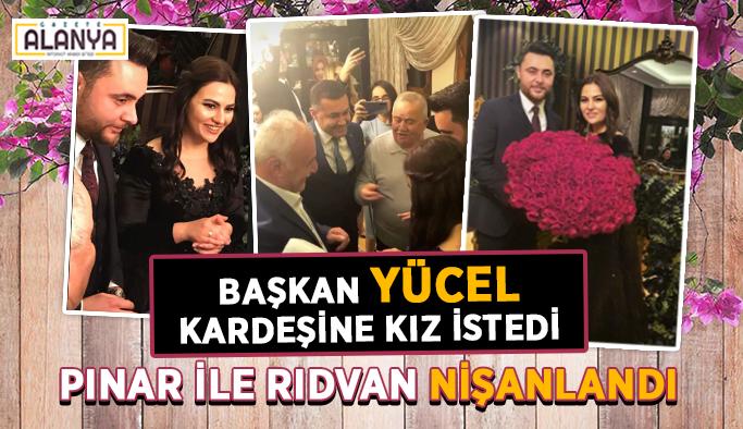 Başkan Yücel kardeşine kız istedi: Pınar ile Rıdvan nişanlandı